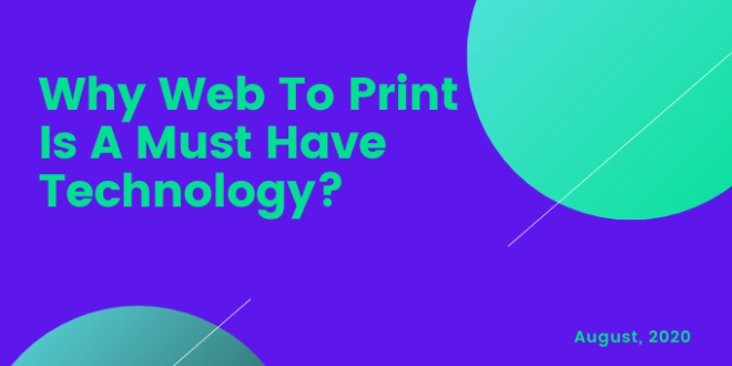 Why-Web-To-Print-Is-A-Must-Have-Technology?